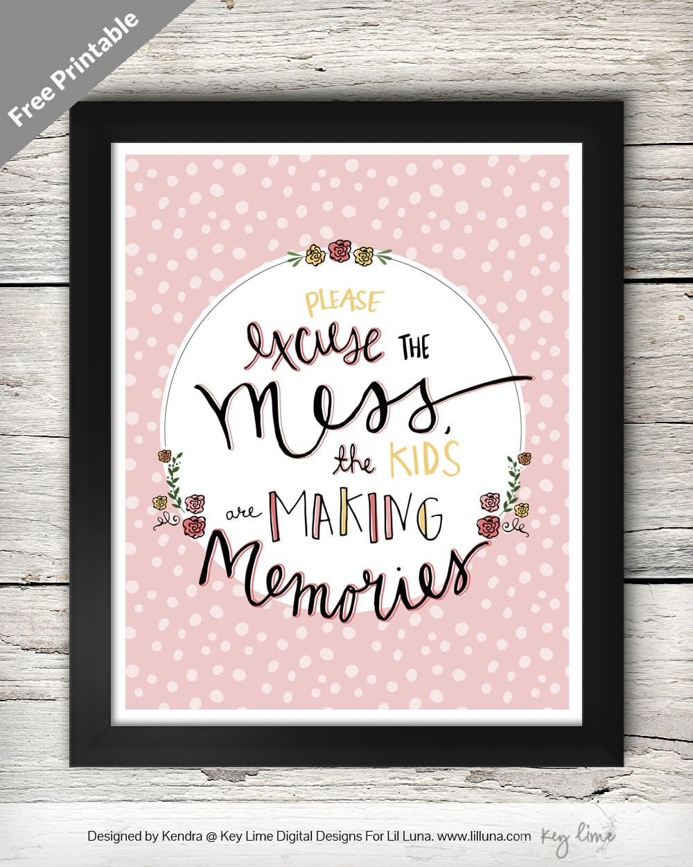 Please excuse the mess, the kids are making memories - LOVE this quote!! Free print and 3 versions on { lilluna.com }
